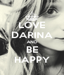 LOVE DARINA AND BE HAPPY - Personalised Poster A4 size