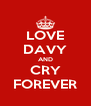 LOVE DAVY AND CRY FOREVER - Personalised Poster A4 size