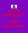 LOVE DIVERSITY AND KEEP DANCING  - Personalised Poster A4 size