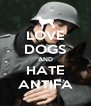 LOVE DOGS AND HATE ANTIFA - Personalised Poster A4 size