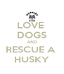 LOVE  DOGS AND RESCUE A  HUSKY - Personalised Poster A4 size