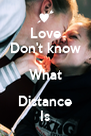 Love Don't know What Distance Is - Personalised Poster A4 size