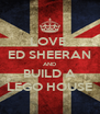 LOVE  ED SHEERAN AND BUILD A LEGO HOUSE - Personalised Poster A4 size