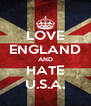 LOVE ENGLAND AND HATE U.S.A. - Personalised Poster A4 size