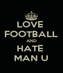 LOVE  FOOTBALL AND HATE  MAN U - Personalised Poster A4 size