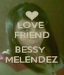 LOVE  FRIEND  BESSY  MELENDEZ - Personalised Poster A4 size