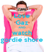 Love Gaz AND watch gordie shore - Personalised Poster A4 size