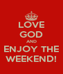 LOVE GOD AND ENJOY THE WEEKEND! - Personalised Poster A4 size