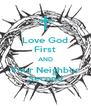 Love God First AND Your Neighbor Second - Personalised Poster A4 size