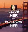 LOVE HER AND FOLLOW HER - Personalised Poster A4 size