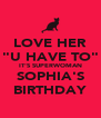 """LOVE HER """"U HAVE TO"""" IT'S SUPERWOMAN SOPHIA'S BIRTHDAY - Personalised Poster A4 size"""