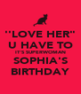 """''LOVE HER"""" U HAVE TO IT'S SUPERWOMAN SOPHIA'S BIRTHDAY - Personalised Poster A4 size"""