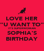 """LOVE HER """"U WANT TO"""" IT'S SUPERWOMAN SOPHIA'S BIRTHDAY - Personalised Poster A4 size"""