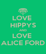 LOVE  HIPPYS AND LOVE  ALICE FORD - Personalised Poster A4 size