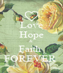 Love Hope & Faith  FOREVER  - Personalised Poster A4 size