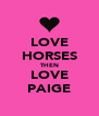 LOVE HORSES THEN LOVE PAIGE - Personalised Poster A4 size