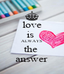 love is  ALWAYS the  answer - Personalised Poster A4 size
