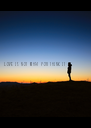 Love is not what you think it is - Personalised Poster A4 size