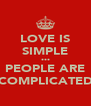 LOVE IS SIMPLE ••• PEOPLE ARE COMPLICATED - Personalised Poster A4 size