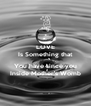 LOVE Is Something that  You have since you Inside Mother's Womb - Personalised Poster A4 size