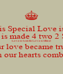 Love is Special Love is Rare Love is made 4 two 2 Share Love is Gentle Love is Blind Our love became true  when our hearts combined - Personalised Poster A4 size