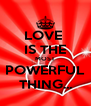 LOVE  IS THE MOST POWERFUL THING... - Personalised Poster A4 size