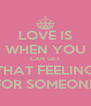 LOVE IS WHEN YOU CAN GET THAT FEELING FOR SOMEONE - Personalised Poster A4 size