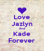 Love Jazlyn And Kade Forever - Personalised Poster A4 size