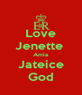 Love Jenette  Amia Jateice God - Personalised Poster A4 size