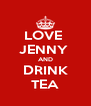 LOVE  JENNY  AND DRINK TEA - Personalised Poster A4 size