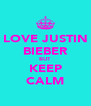 LOVE JUSTIN BIEBER BUT KEEP CALM - Personalised Poster A4 size