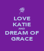 LOVE KATIE AND DREAM OF GRACE - Personalised Poster A4 size