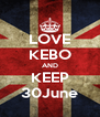 LOVE KEBO AND KEEP 30June - Personalised Poster A4 size