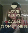 LOVE KEEPS US CALM (SOMETIMES) - Personalised Poster A4 size