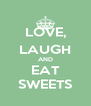 LOVE, LAUGH AND EAT SWEETS - Personalised Poster A4 size