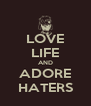 LOVE LIFE AND ADORE HATERS - Personalised Poster A4 size