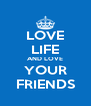 LOVE LIFE AND LOVE YOUR FRIENDS - Personalised Poster A4 size