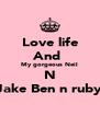 Love life And  My gorgeous Neil N Jake Ben n ruby - Personalised Poster A4 size