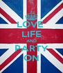 LOVE  LIFE AND PARTY ON - Personalised Poster A4 size