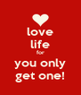 love life for you only get one! - Personalised Poster A4 size