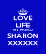 LOVE LIFE MY WORLD SHARON XXXXXX - Personalised Poster A4 size