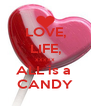 LOVE, LIFE, xxxxx ALL is a  CANDY - Personalised Poster A4 size