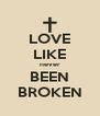 LOVE LIKE never BEEN BROKEN - Personalised Poster A4 size