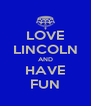 LOVE LINCOLN AND HAVE FUN - Personalised Poster A4 size