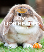 LOVE  LION HEADED RABBITS   - Personalised Poster A4 size