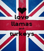 love llamas and  turkeys  - Personalised Poster A4 size