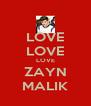 LOVE LOVE LOVE ZAYN MALIK - Personalised Poster A4 size