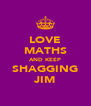LOVE MATHS AND KEEP SHAGGING JIM - Personalised Poster A4 size