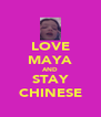 LOVE MAYA AND STAY CHINESE - Personalised Poster A4 size