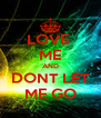 LOVE  ME AND DONT LET ME GO - Personalised Poster A4 size